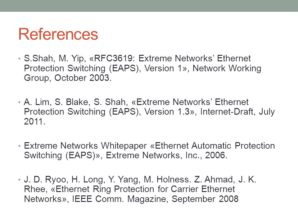 References S.Shah, M. Yip, «RFC3619: Extreme Networks' Ethernet Protection Switching (EAPS), Version 1», Network Working Group, October 2003. A. Lim,