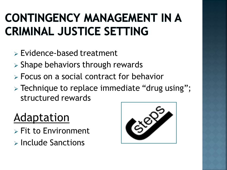  Evidence-based treatment  Shape behaviors through rewards  Focus on a social contract for behavior  Technique to replace immediate drug using ; structured rewards Adaptation  Fit to Environment  Include Sanctions