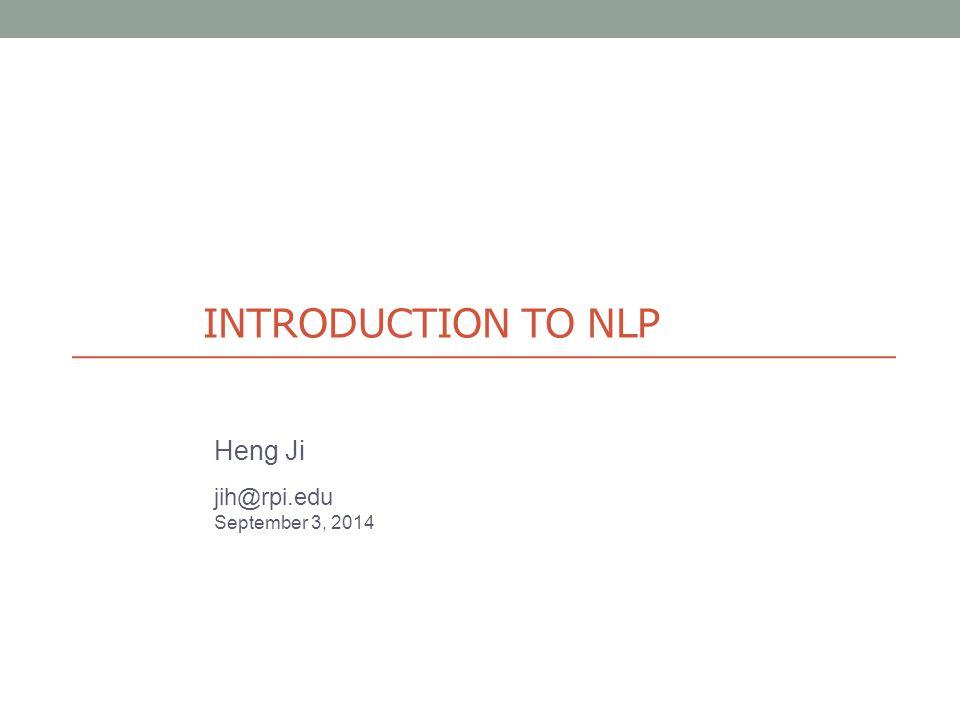INTRODUCTION TO NLP Heng Ji jih@rpi.edu September 3, 2014