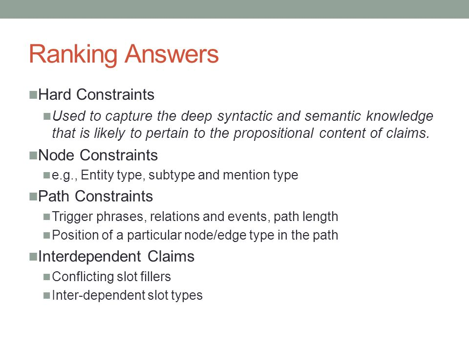 Ranking Answers Hard Constraints Used to capture the deep syntactic and semantic knowledge that is likely to pertain to the propositional content of claims.