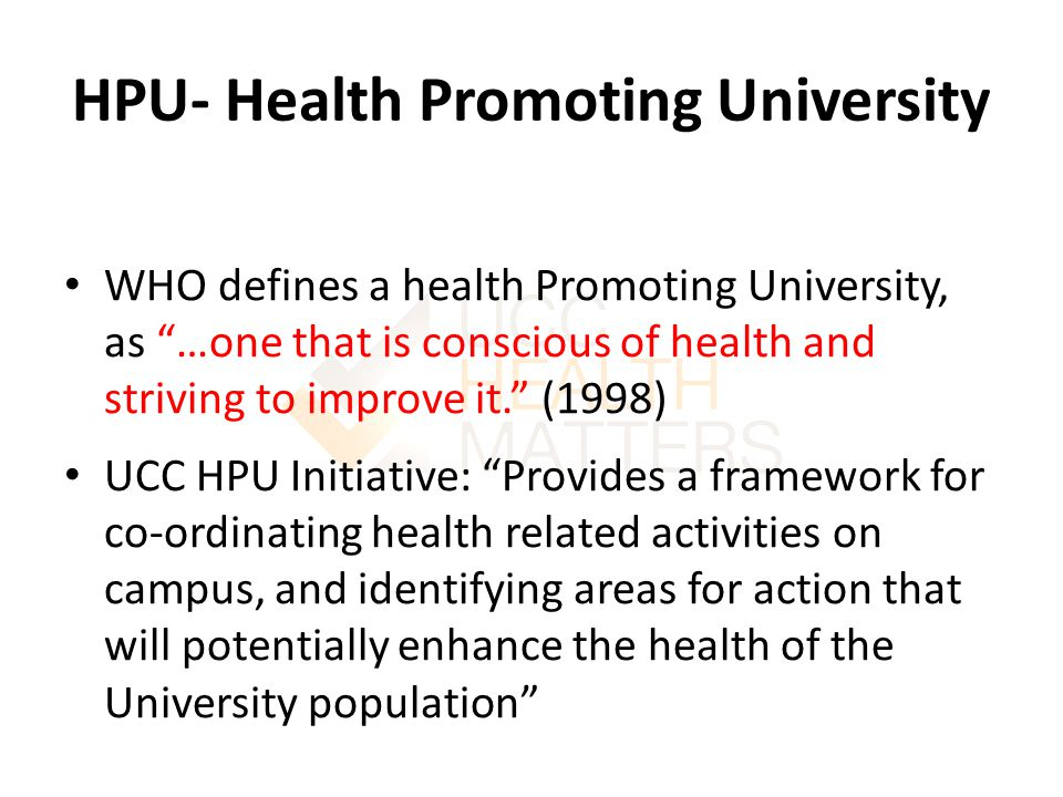 Towards becoming a Health Promoting University In 2012 UCC commenced a process towards becoming a HSE recognised HPU.