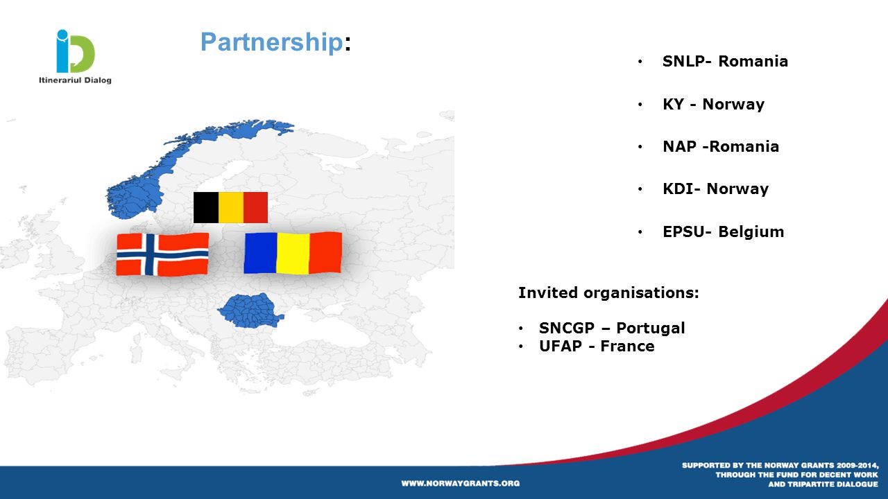 Partnership: SNLP- Romania KY - Norway NAP -Romania KDI- Norway EPSU- Belgium Invited organisations: SNCGP – Portugal UFAP - France