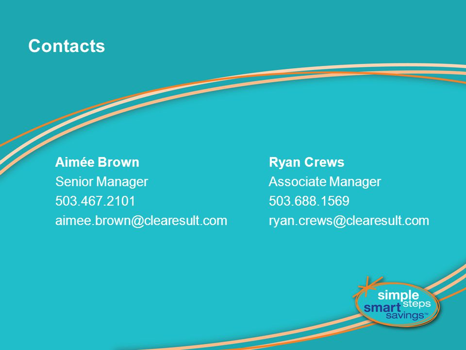Contacts Aimée Brown Senior Manager 503.467.2101 aimee.brown@clearesult.com Ryan Crews Associate Manager 503.688.1569 ryan.crews@clearesult.com