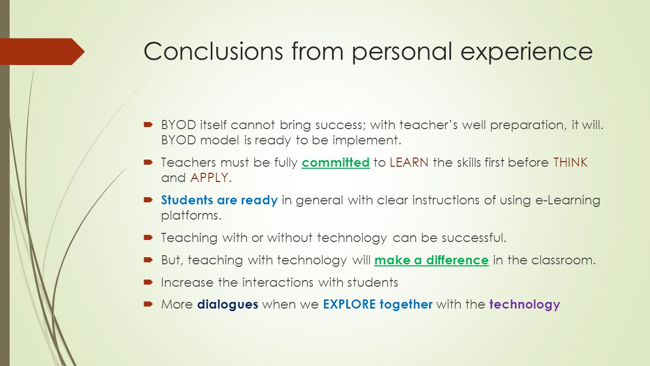Conclusions from personal experience  BYOD itself cannot bring success; with teacher's well preparation, it will. BYOD model is ready to be implement