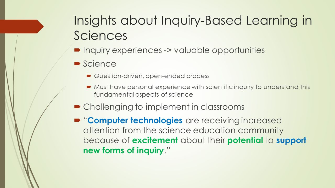 Insights about Inquiry-Based Learning in Sciences  Inquiry experiences -> valuable opportunities  Science  Question-driven, open-ended process  Mu