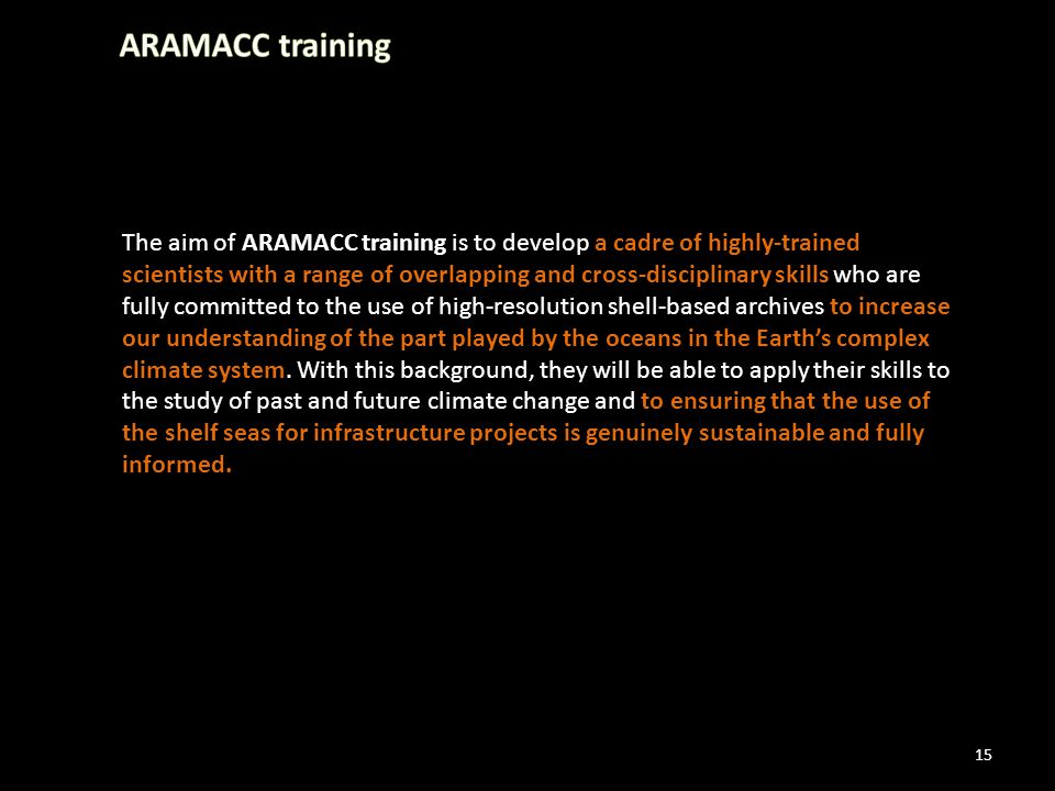 15 The aim of ARAMACC training is to develop a cadre of highly-trained scientists with a range of overlapping and cross-disciplinary skills who are fu