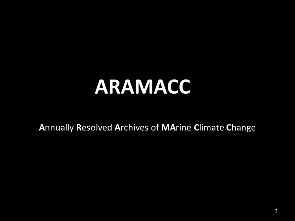 2 Annually Resolved Archives of MArine Climate Change ARAMACC