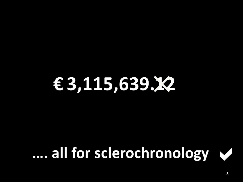 3 3,115,639.12€ ✕ …. all for sclerochronology 