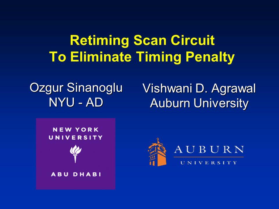 Retiming Scan Circuit To Eliminate Timing Penalty Ozgur Sinanoglu NYU - AD Vishwani D.