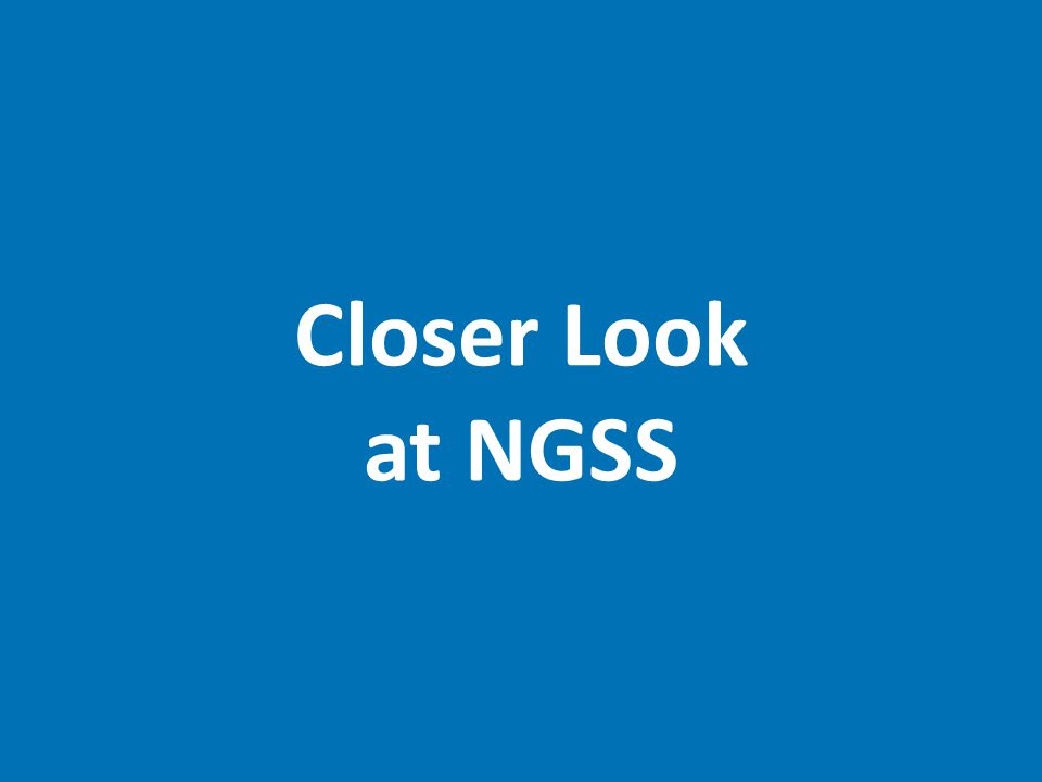 Closer Look at NGSS