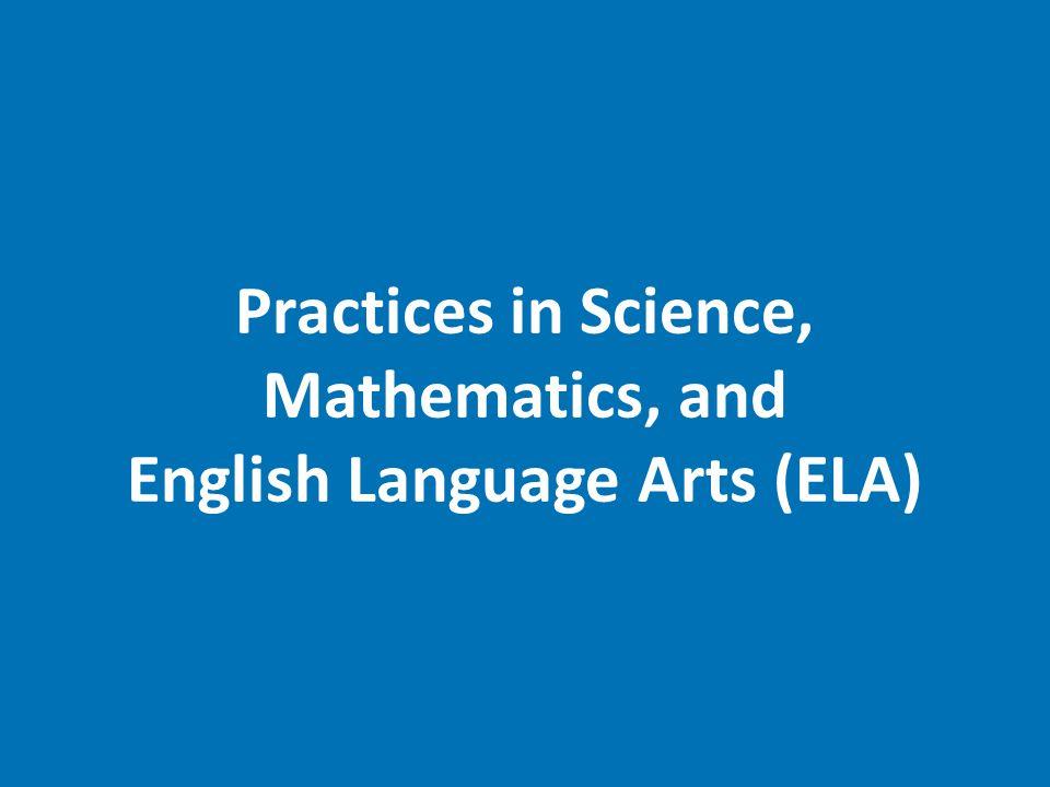 Practices in Science, Mathematics, and English Language Arts (ELA)