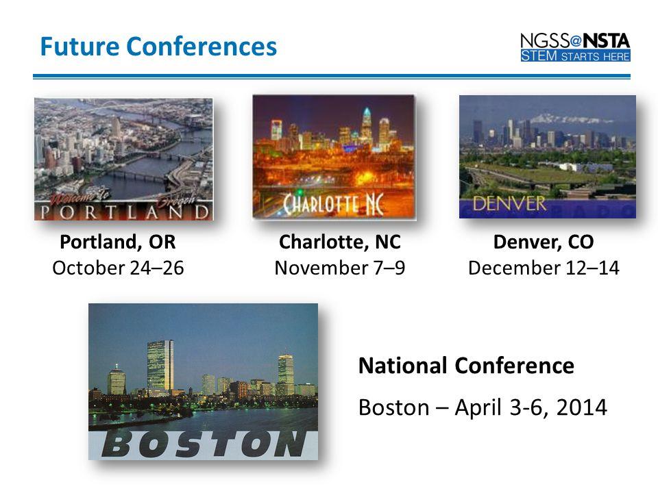 Future Conferences Charlotte, NC November 7–9 National Conference Boston – April 3-6, 2014 Portland, OR October 24–26 Denver, CO December 12–14