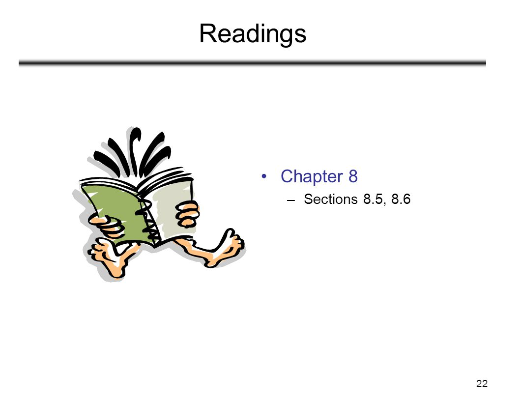 22 Readings Chapter 8 –Sections 8.5, 8.6
