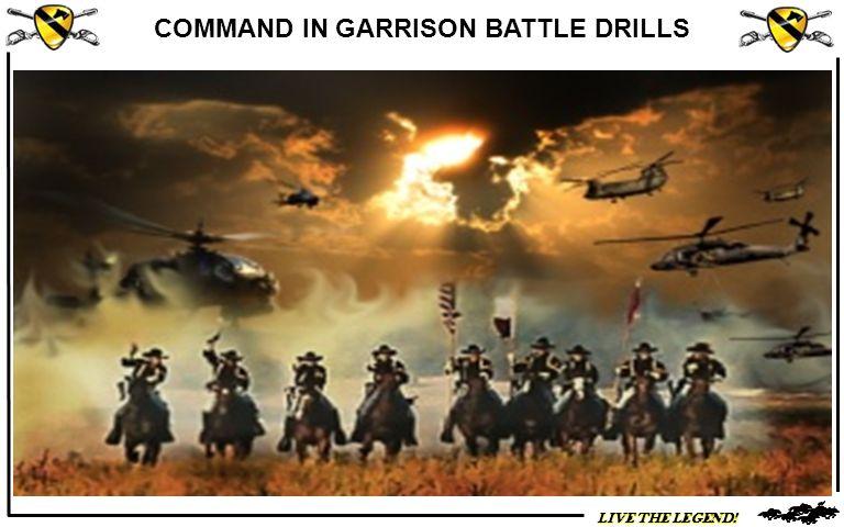LIVE THE LEGEND! COMMAND IN GARRISON BATTLE DRILLS
