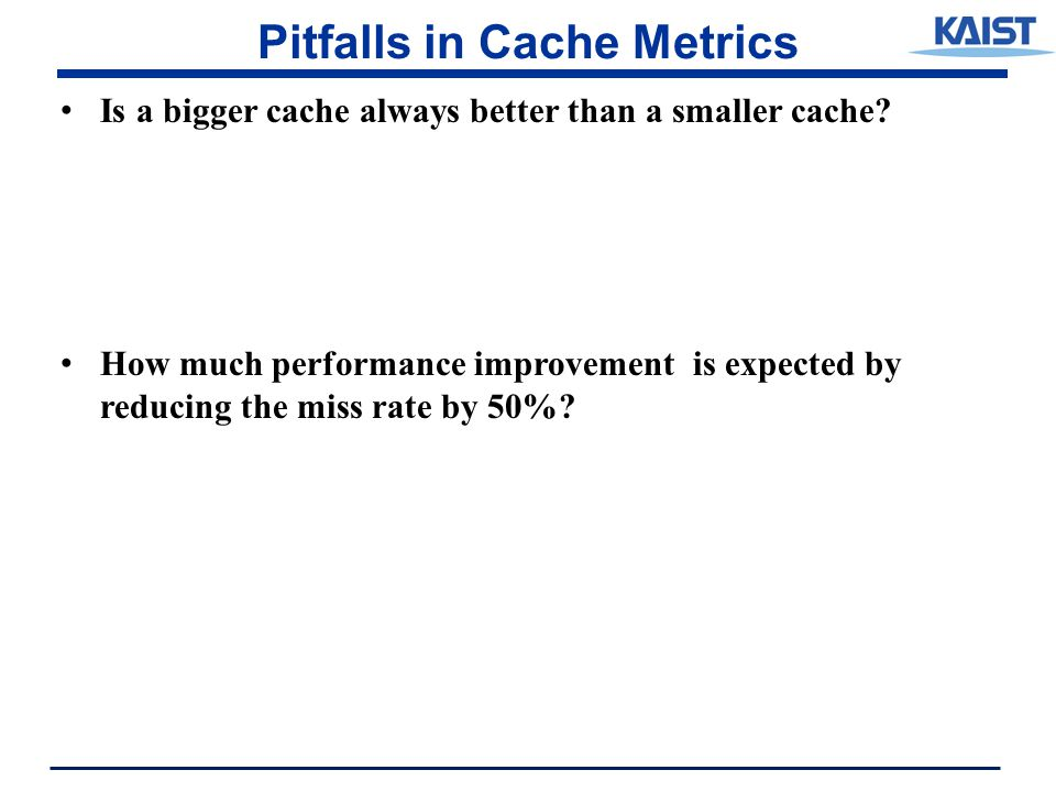 Pitfalls in Cache Metrics Is a bigger cache always better than a smaller cache.