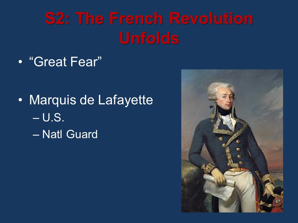 S2: The French Revolution Unfolds Great Fear Marquis de Lafayette –U.S. –Natl Guard
