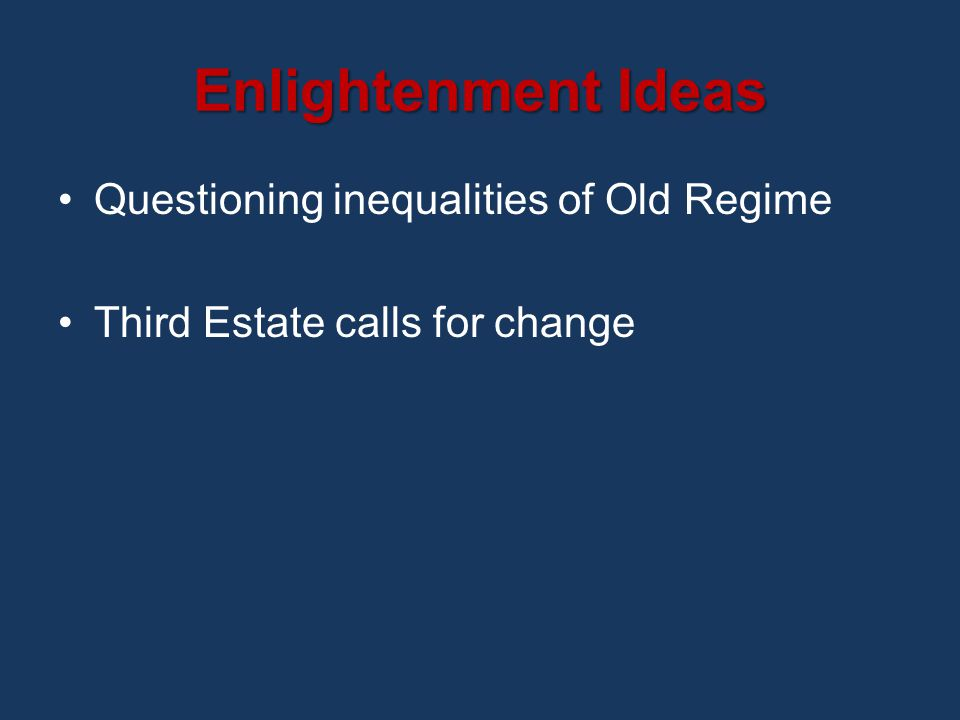 Enlightenment Ideas Questioning inequalities of Old Regime Third Estate calls for change