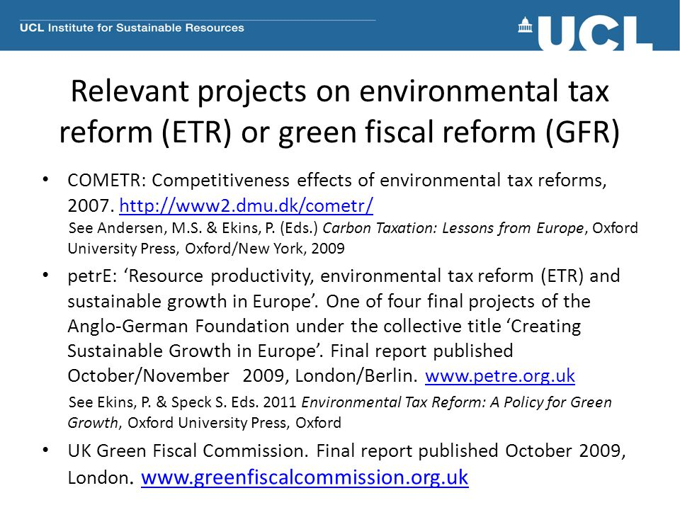 Relevant projects on environmental tax reform (ETR) or green fiscal reform (GFR) COMETR: Competitiveness effects of environmental tax reforms, 2007.