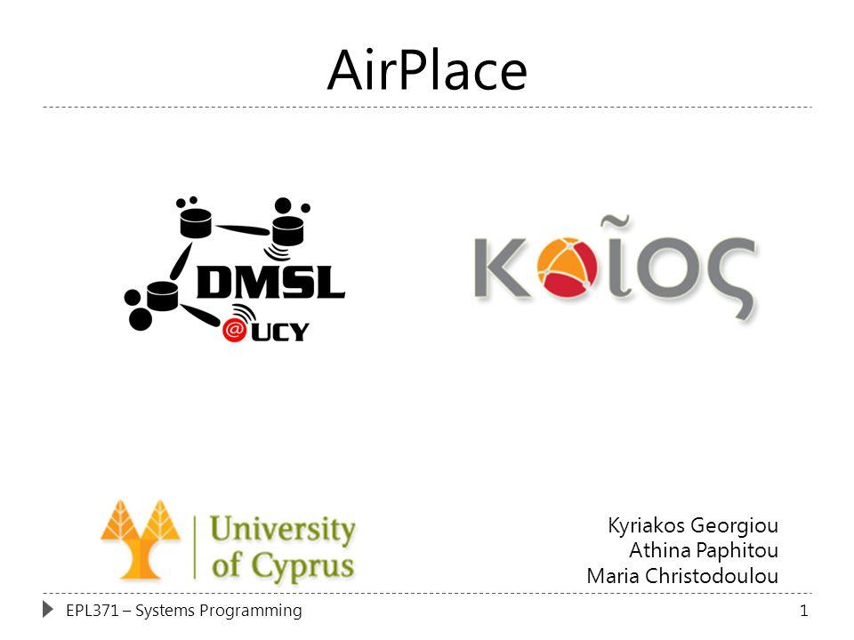 AirPlace Kyriakos Georgiou Athina Paphitou Maria Christodoulou 1EPL371 – Systems Programming