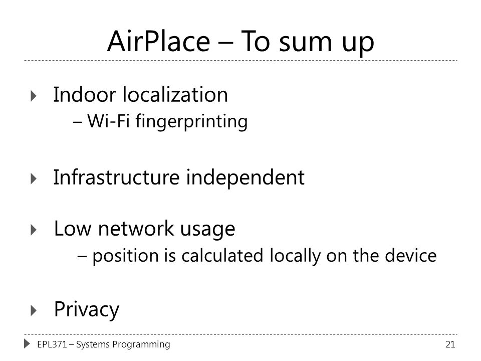 AirPlace – To sum up  Indoor localization – Wi-Fi fingerprinting  Infrastructure independent  Low network usage – position is calculated locally on