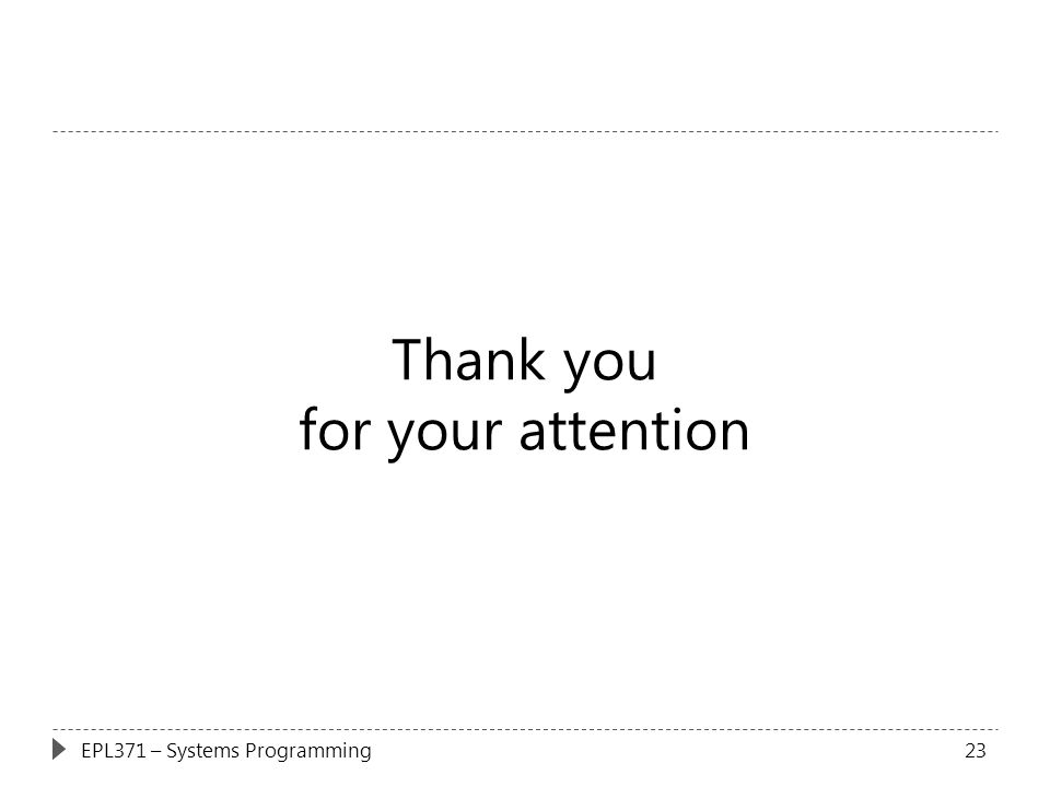 Thank you for your attention 23EPL371 – Systems Programming
