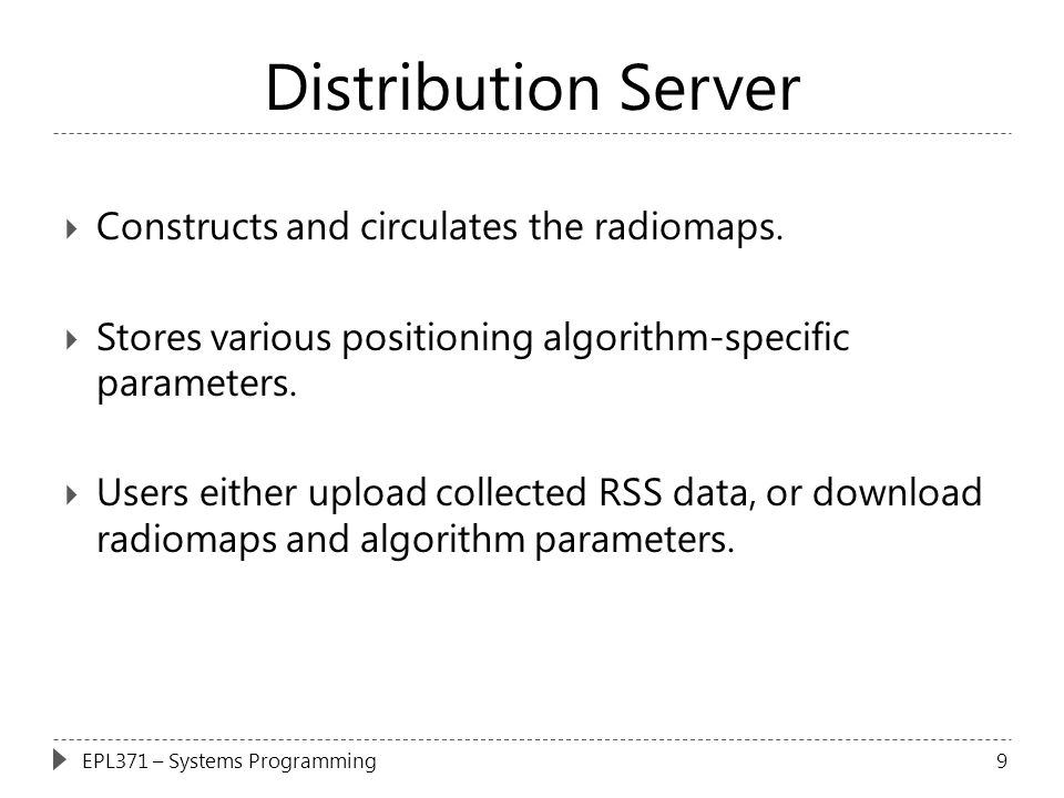 Distribution Server  Constructs and circulates the radiomaps.  Stores various positioning algorithm-specific parameters.  Users either upload colle