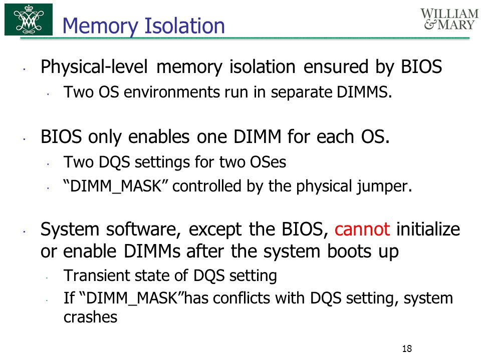  Physical-level memory isolation ensured by BIOS  Two OS environments run in separate DIMMS.  BIOS only enables one DIMM for each OS.  Two DQS set
