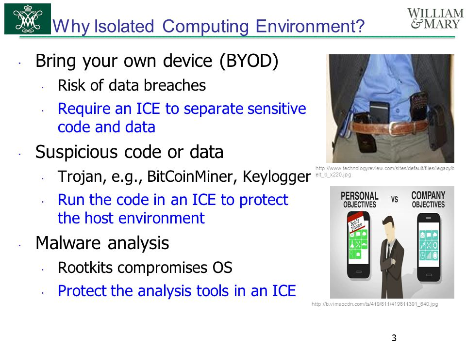  Bring your own device (BYOD)  Risk of data breaches  Require an ICE to separate sensitive code and data  Suspicious code or data  Trojan, e.g.,