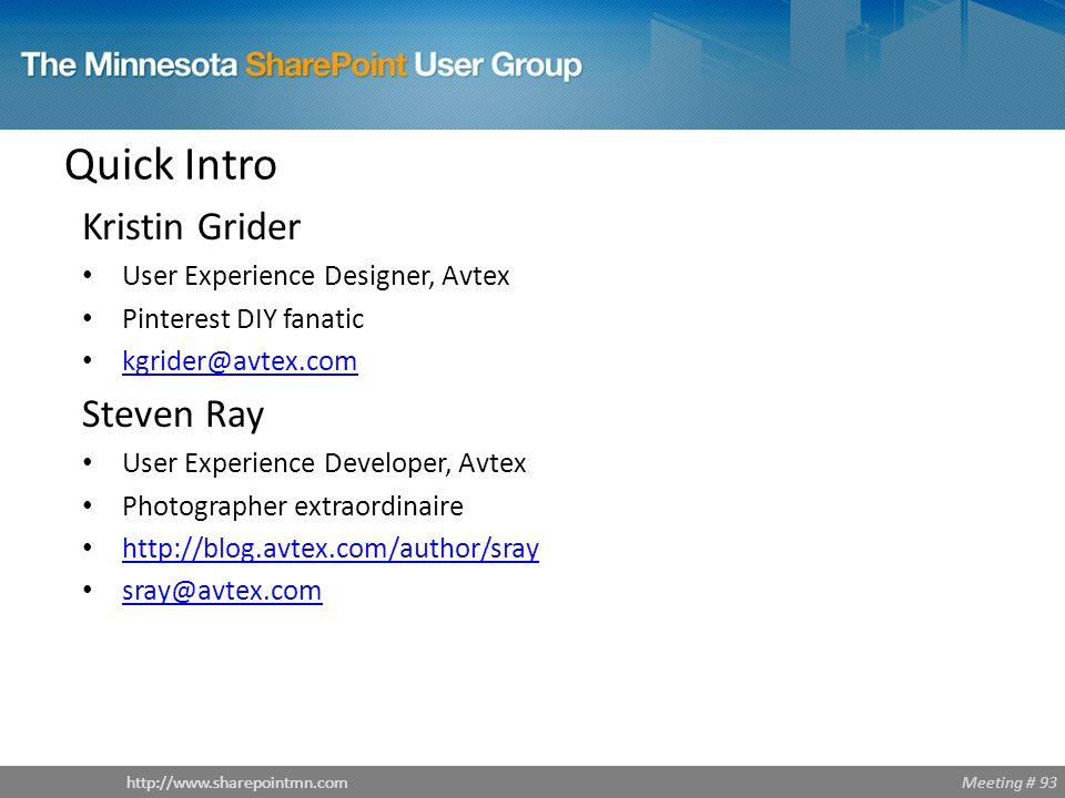 Meeting # 93http://www.sharepointmn.com Quick Intro Kristin Grider User Experience Designer, Avtex Pinterest DIY fanatic kgrider@avtex.com Steven Ray User Experience Developer, Avtex Photographer extraordinaire http://blog.avtex.com/author/sray sray@avtex.com
