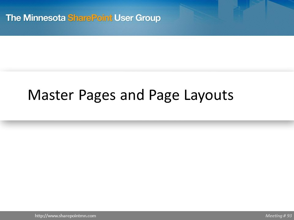 Meeting # 93http://www.sharepointmn.com Master Pages and Page Layouts