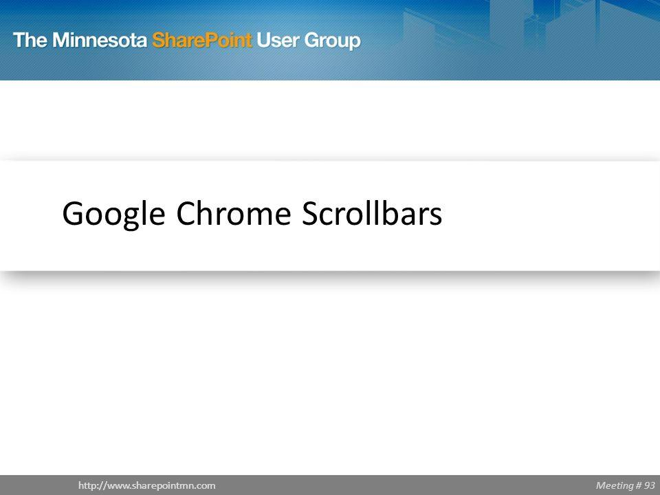 Meeting # 93http://www.sharepointmn.com Google Chrome Scrollbars