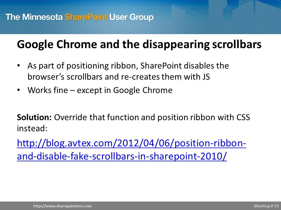 Meeting # 93http://www.sharepointmn.com Google Chrome and the disappearing scrollbars As part of positioning ribbon, SharePoint disables the browser's