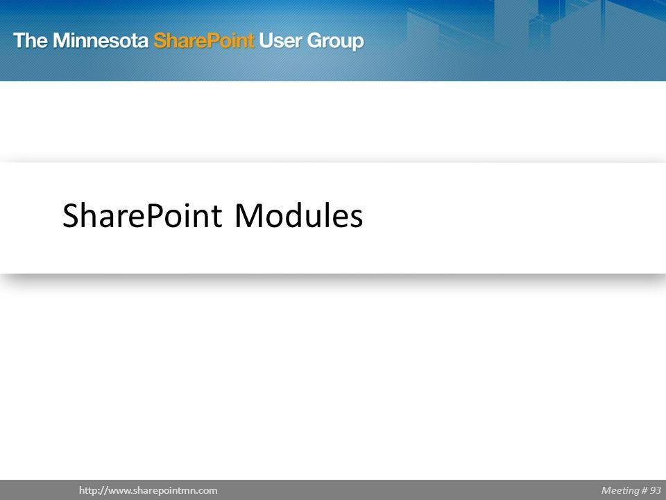 Meeting # 93http://www.sharepointmn.com SharePoint Modules