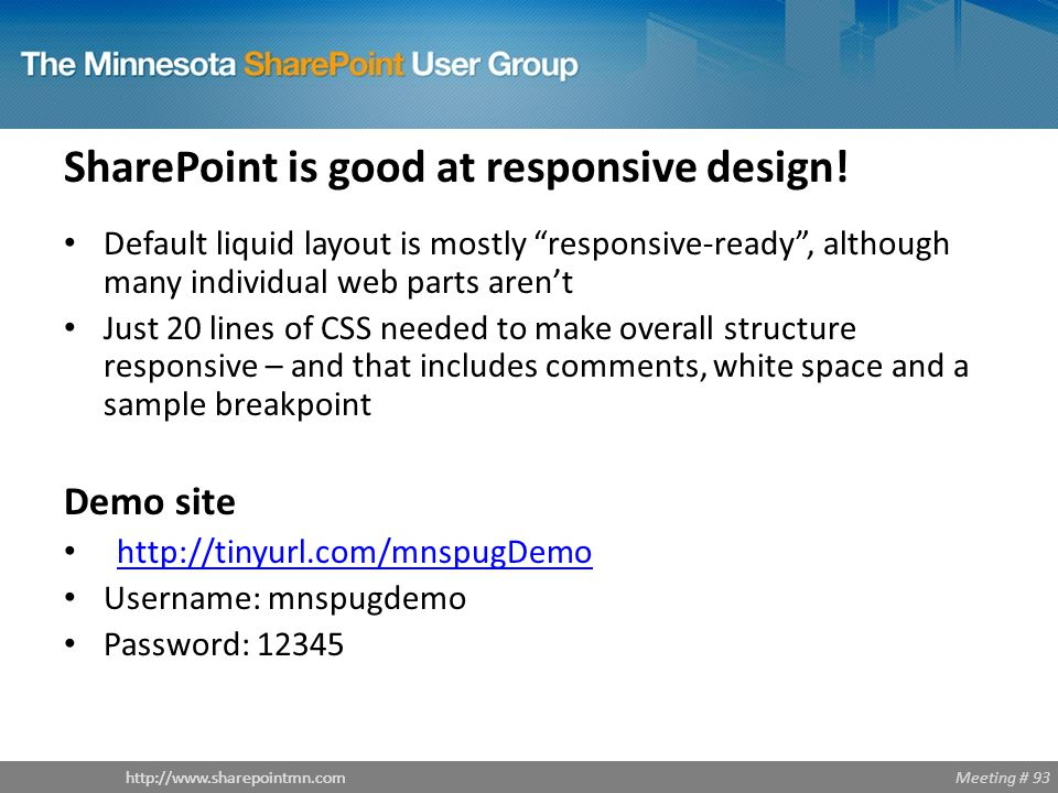 Meeting # 93http://www.sharepointmn.com SharePoint is good at responsive design.