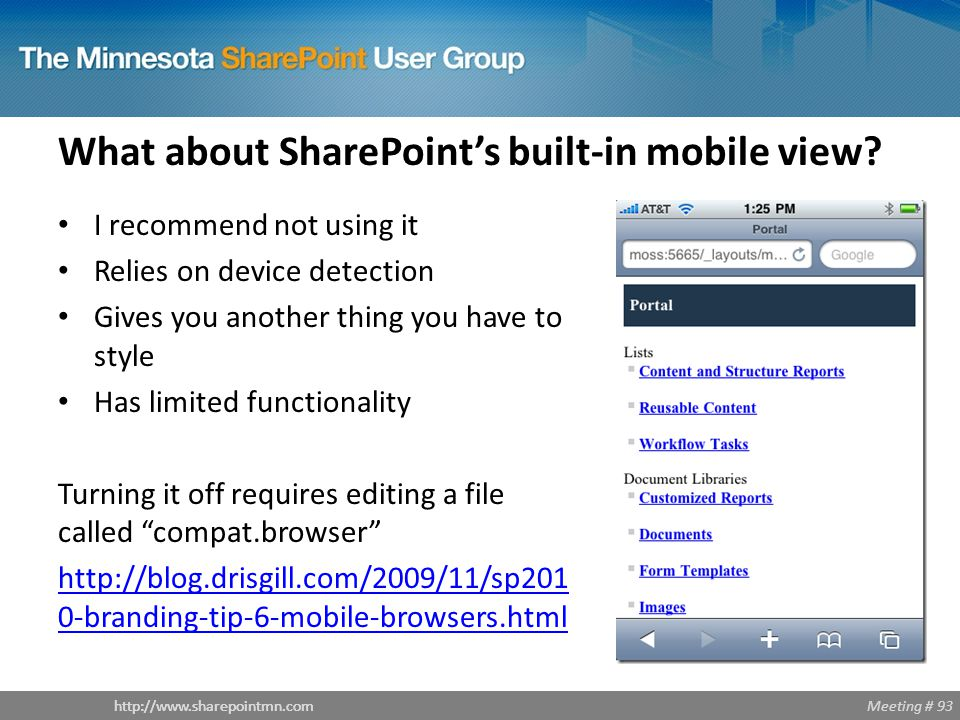 Meeting # 93http://www.sharepointmn.com What about SharePoint's built-in mobile view.