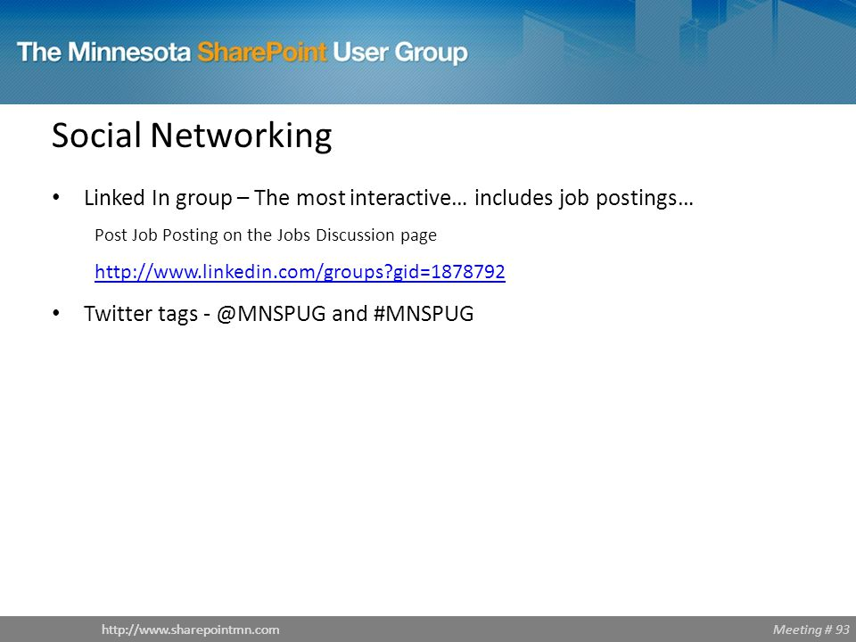 Meeting # 93http://www.sharepointmn.com Social Networking Linked In group – The most interactive… includes job postings… Post Job Posting on the Jobs