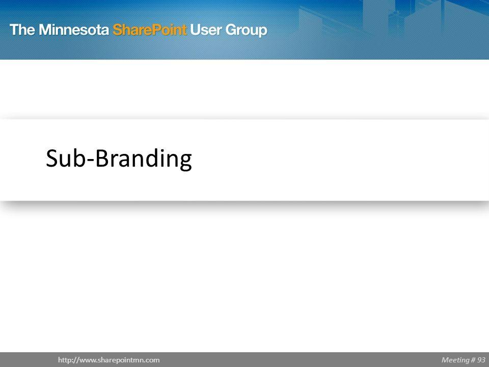 Meeting # 93http://www.sharepointmn.com Sub-Branding