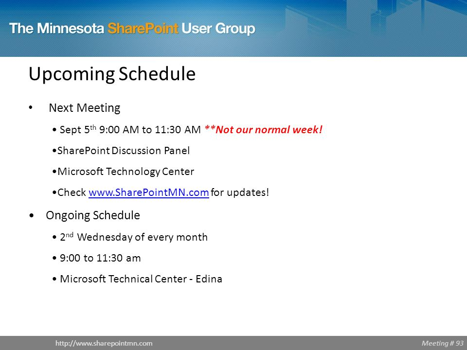Meeting # 93http://www.sharepointmn.com Upcoming Schedule Next Meeting Sept 5 th 9:00 AM to 11:30 AM **Not our normal week.