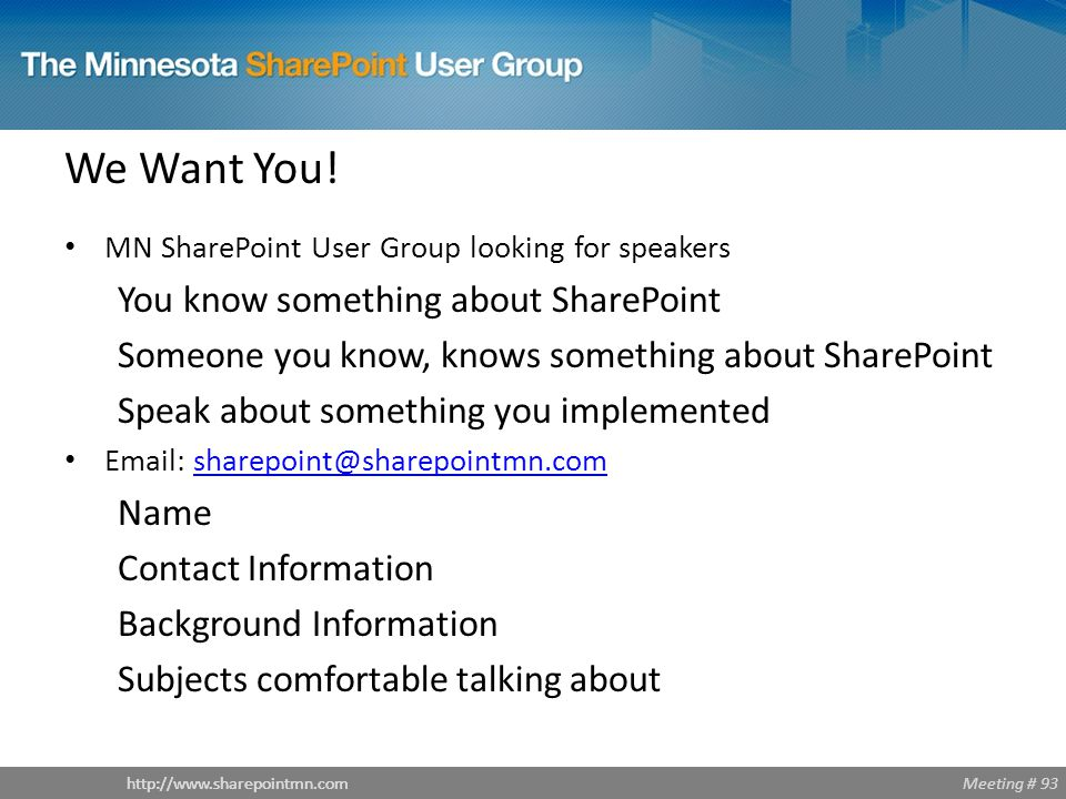 Meeting # 93http://www.sharepointmn.com We Want You.