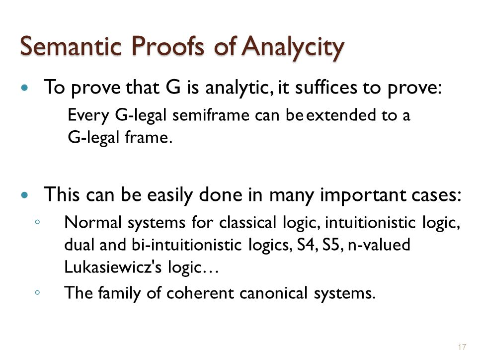 Semantic Proofs of Analycity To prove that G is analytic, it suffices to prove: Every G-legal semiframe can beextended to a G-legal frame.
