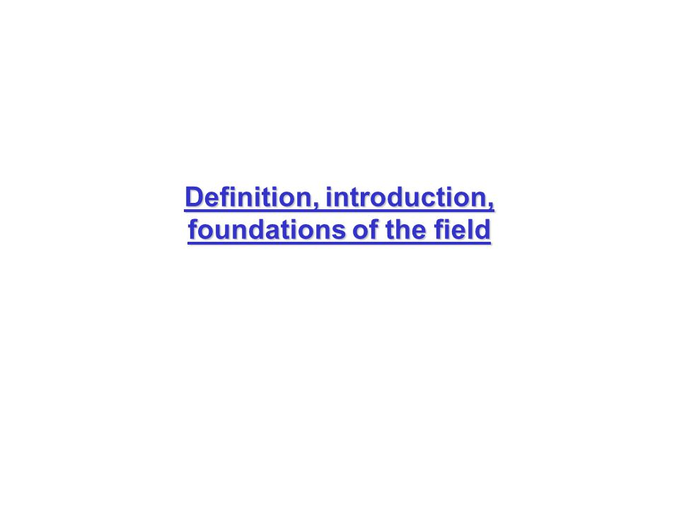Definition, introduction, foundations of the field