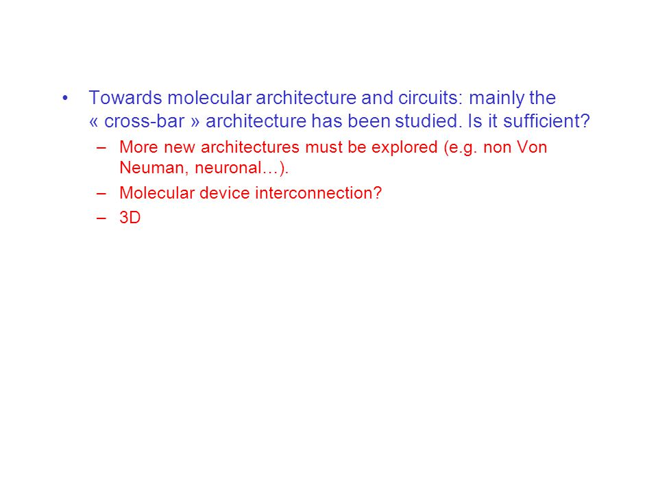 Towards molecular architecture and circuits: mainly the « cross-bar » architecture has been studied.