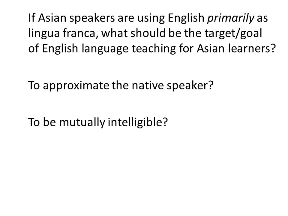 If Asian speakers are using English primarily as lingua franca, what should be the target/goal of English language teaching for Asian learners.
