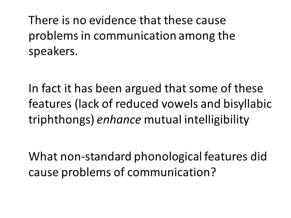 There is no evidence that these cause problems in communication among the speakers.
