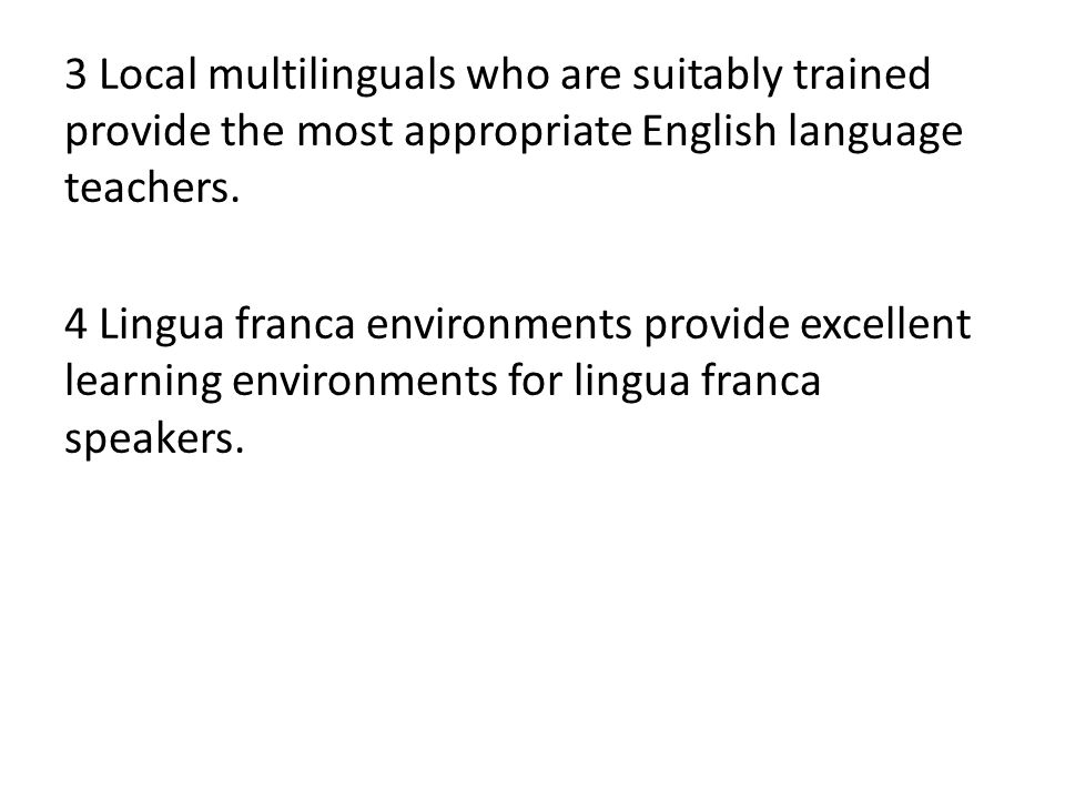 3 Local multilinguals who are suitably trained provide the most appropriate English language teachers.