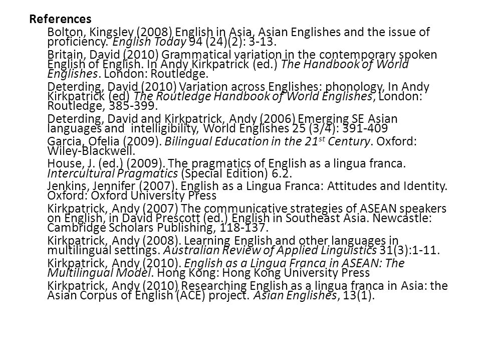 References Bolton, Kingsley (2008) English in Asia, Asian Englishes and the issue of proficiency.