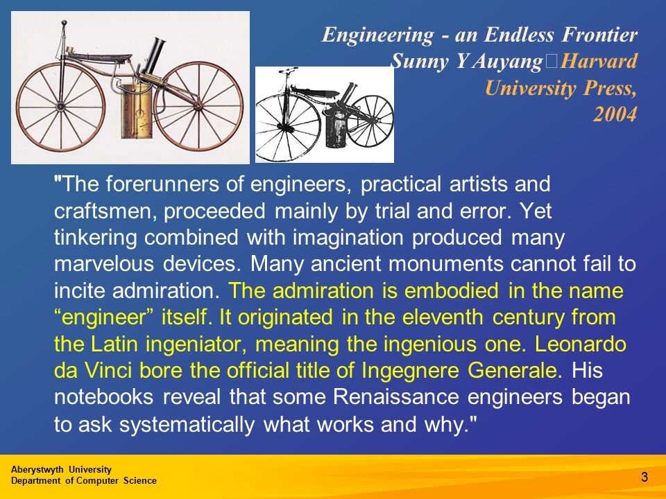 Aberystwyth University Department of Computer Science 3 Engineering - an Endless Frontier Sunny Y Auyang Harvard University Press, 2004