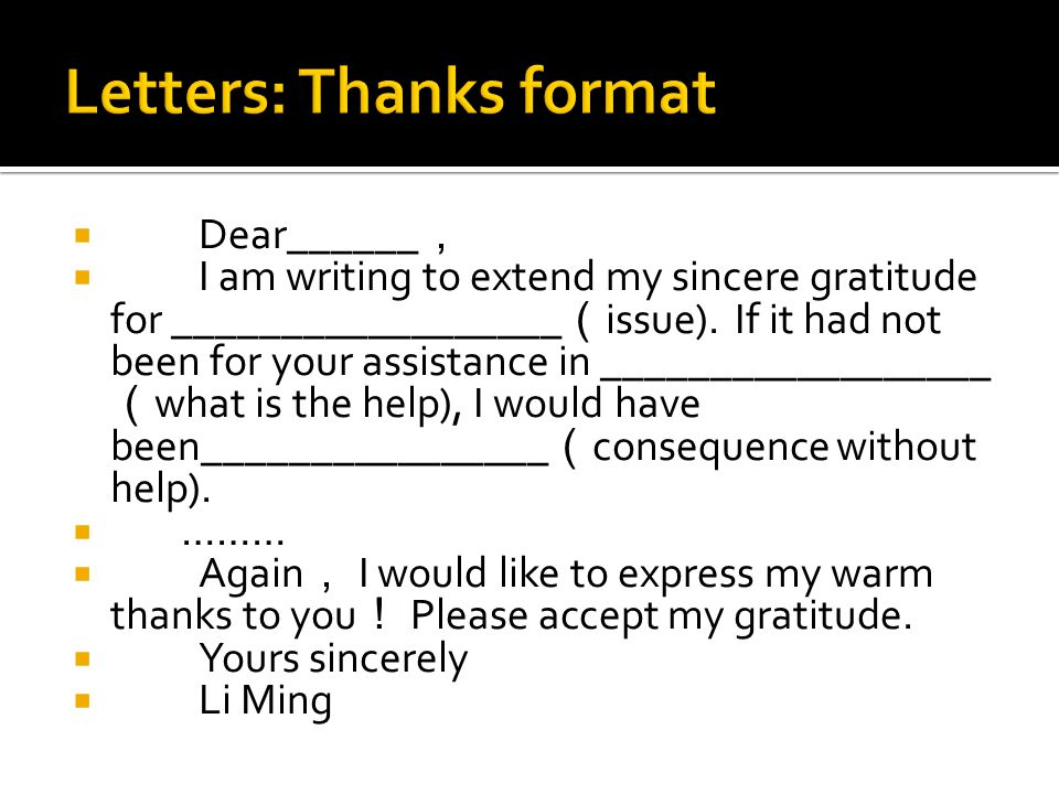  Dear______ ,  I am writing to extend my sincere gratitude for __________________ ( issue).