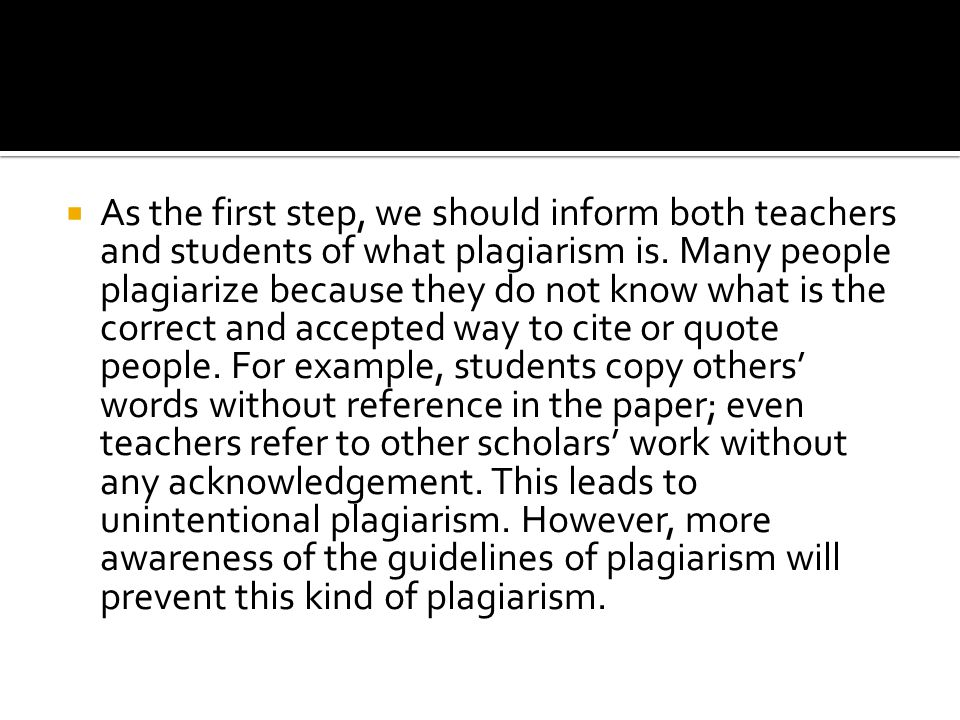  As the first step, we should inform both teachers and students of what plagiarism is.