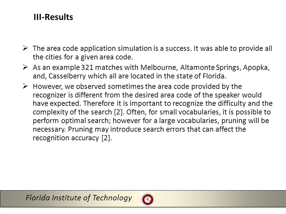 Florida Institute of Technology 12 III-Results  The area code application simulation is a success.